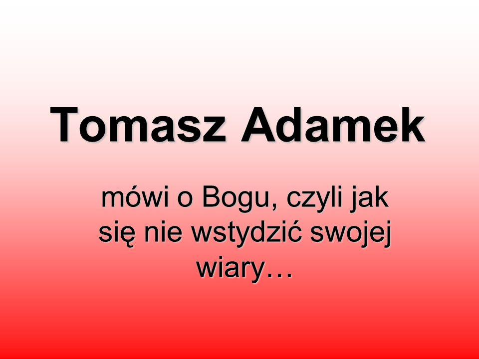 Tomasz Adamek mówi o Bogu, czyli jak się nie wstydzić swojej wiary…