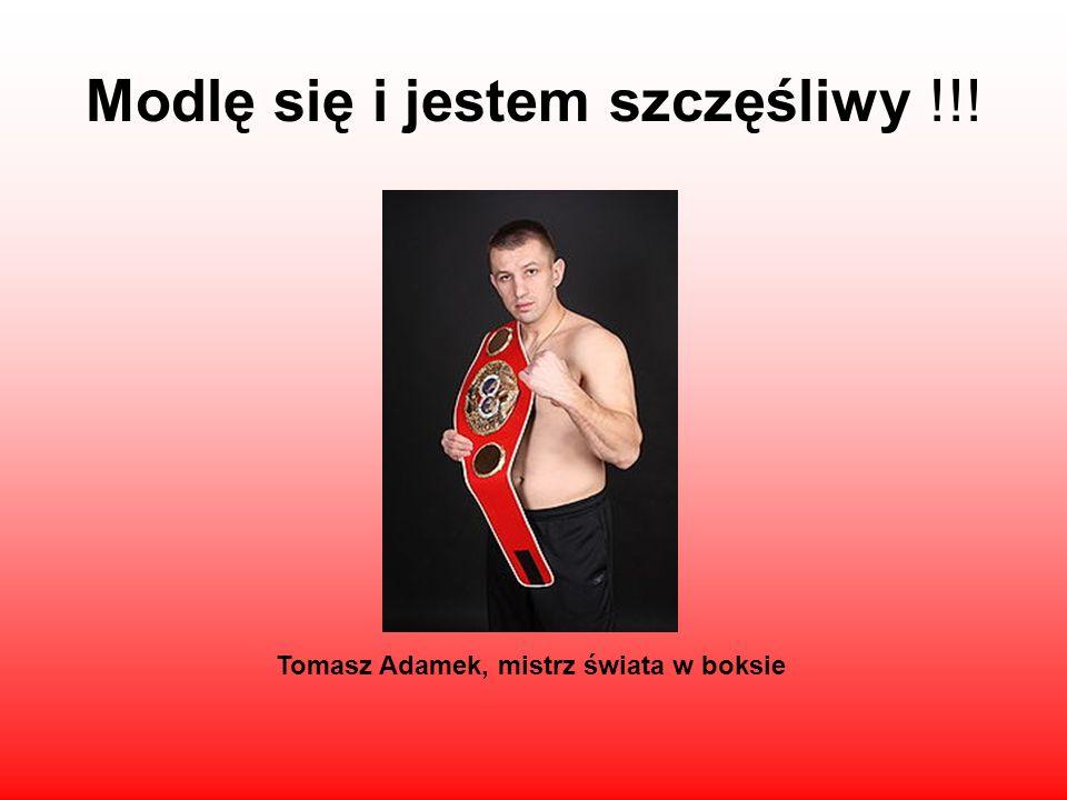 Modlę się i jestem szczęśliwy !!! Tomasz Adamek, mistrz świata w boksie
