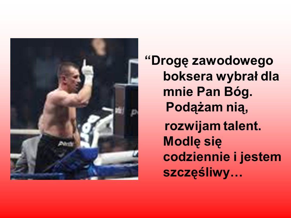 Drogę zawodowego boksera wybrał dla mnie Pan Bóg. Podążam nią, rozwijam talent. Modlę się codziennie i jestem szczęśliwy…
