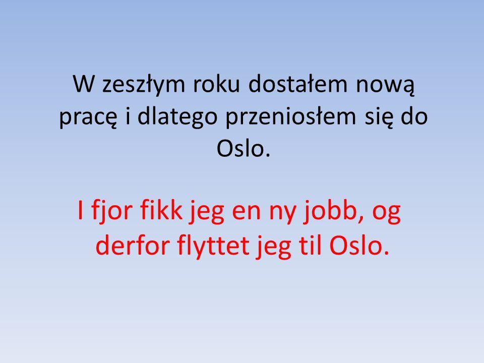 W zeszłym roku dostałem nową pracę i dlatego przeniosłem się do Oslo.