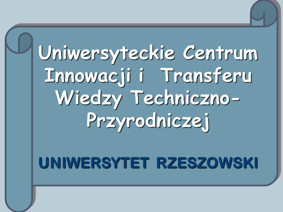 Uniwersytet Rzeszowski Uniwersyteckie Centrum Innowacji i Transferu Wiedzy Techniczno- Przyrodniczej Regionalny Program Operacyjny Województwa Podkarpackiego Wartość projektu: ok.