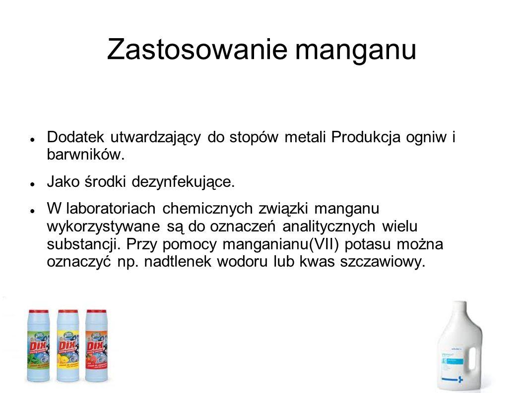 Zastosowanie manganu Dodatek utwardzający do stopów metali Produkcja ogniw i barwników. Jako środki dezynfekujące. W laboratoriach chemicznych związki