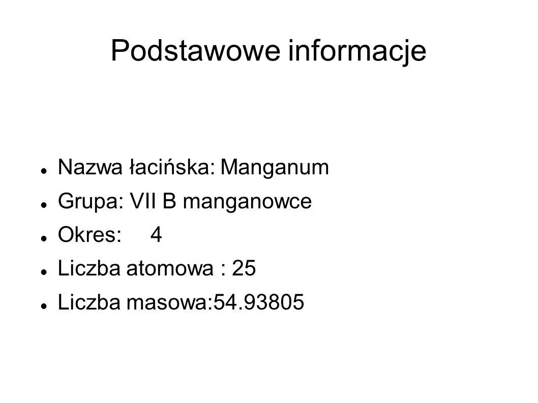 Podstawowe informacje Nazwa łacińska: Manganum Grupa: VII B manganowce Okres: 4 Liczba atomowa : 25 Liczba masowa:54.93805