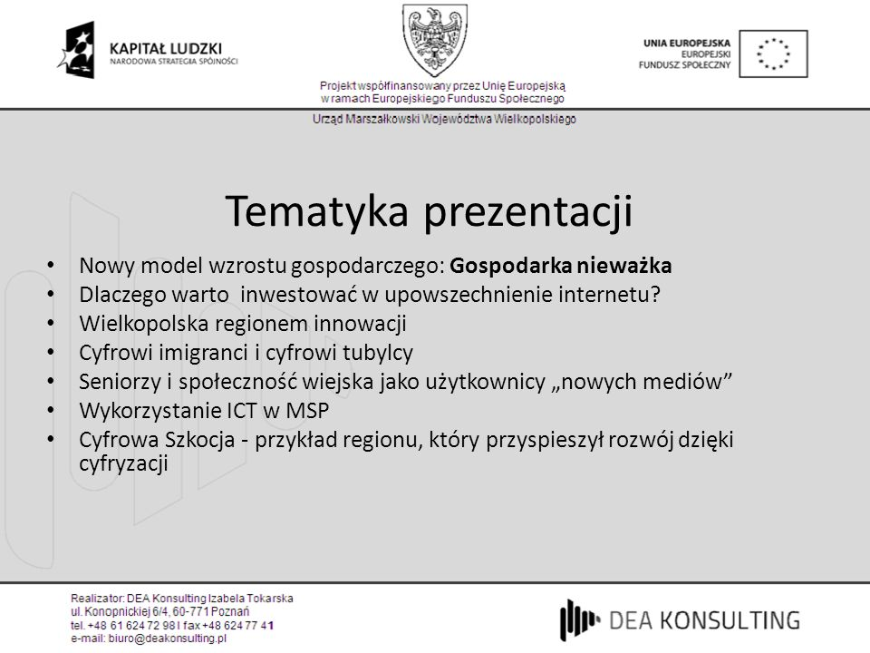 Tematyka prezentacji Nowy model wzrostu gospodarczego: Gospodarka nieważka Dlaczego warto inwestować w upowszechnienie internetu? Wielkopolska regione