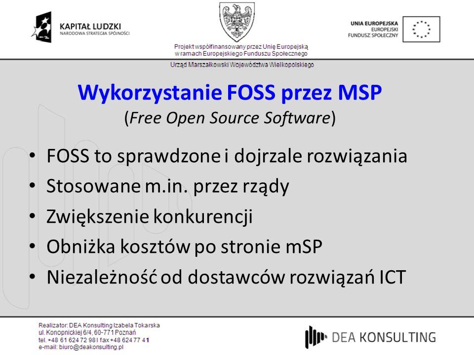 Wykorzystanie FOSS przez MSP (Free Open Source Software) FOSS to sprawdzone i dojrzale rozwiązania Stosowane m.in. przez rządy Zwiększenie konkurencji