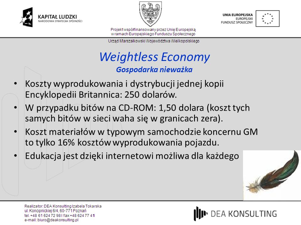 Weightless Economy Gospodarka nieważka Koszty wyprodukowania i dystrybucji jednej kopii Encyklopedii Britannica: 250 dolarów. W przypadku bitów na CD-