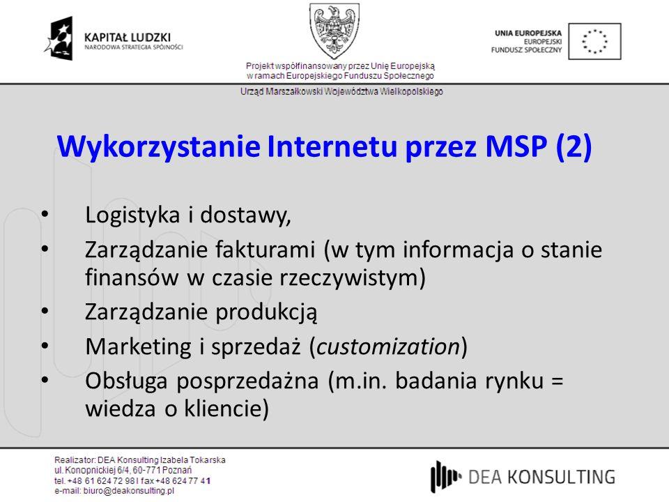 Wykorzystanie Internetu przez MSP (2) Logistyka i dostawy, Zarządzanie fakturami (w tym informacja o stanie finansów w czasie rzeczywistym) Zarządzanie produkcją Marketing i sprzedaż (customization) Obsługa posprzedażna (m.in.
