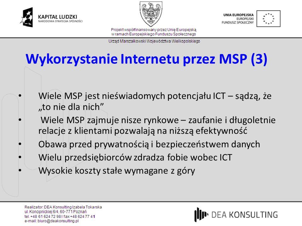 Wykorzystanie Internetu przez MSP (3) Wiele MSP jest nieświadomych potencjału ICT – sądzą, że to nie dla nich Wiele MSP zajmuje nisze rynkowe – zaufan
