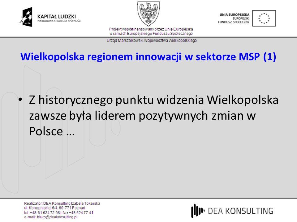 Wielkopolska regionem innowacji w sektorze MSP (1) Z historycznego punktu widzenia Wielkopolska zawsze była liderem pozytywnych zmian w Polsce …