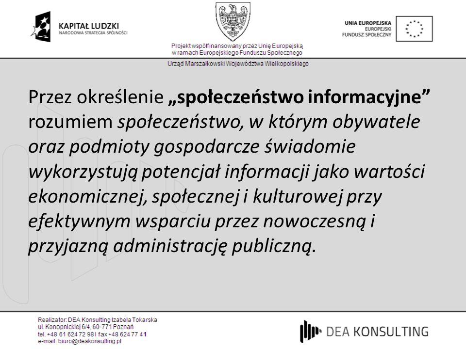 Polityka Wielkopolski w zakresie społeczeństwa informacyjnego powinna odpowiadać konkretnym potrzebom Wielkopolan, a jednocześnie być zgodna z polityką europejską oraz polityką krajów wysoko rozwiniętych (U.S.A., tygrysy azjatyckie) i wykorzystywać jej najlepsze doświadczenia.