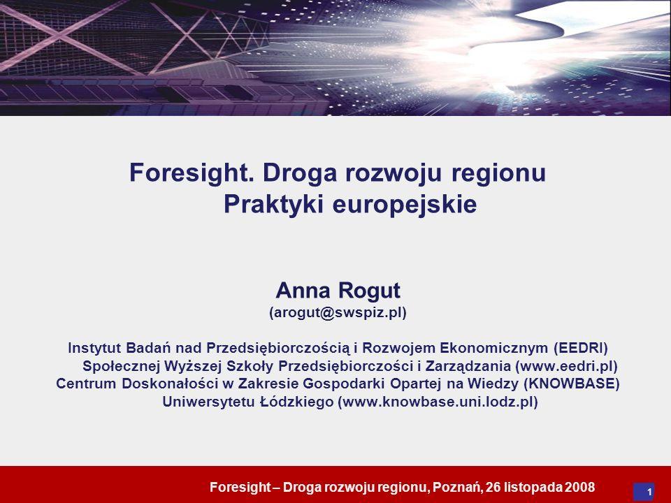 Foresight – Droga rozwoju regionu, Poznań, 26 listopada 2008 1 Foresight. Droga rozwoju regionu Praktyki europejskie Anna Rogut (arogut@swspiz.pl) Ins