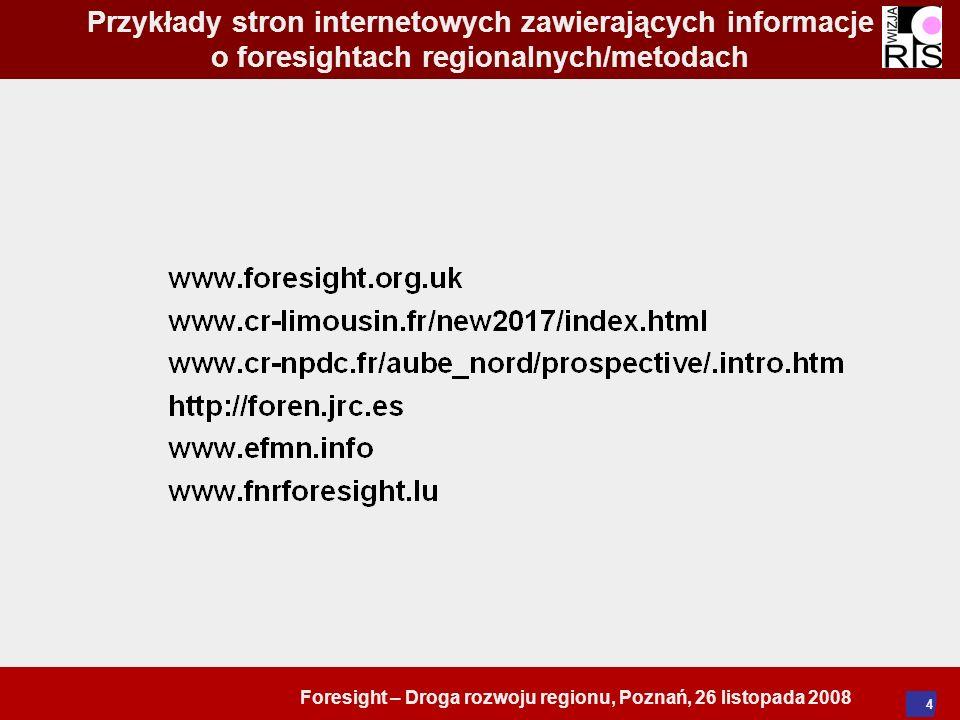 Foresight – Droga rozwoju regionu, Poznań, 26 listopada 2008 4 Przykłady stron internetowych zawierających informacje o foresightach regionalnych/meto