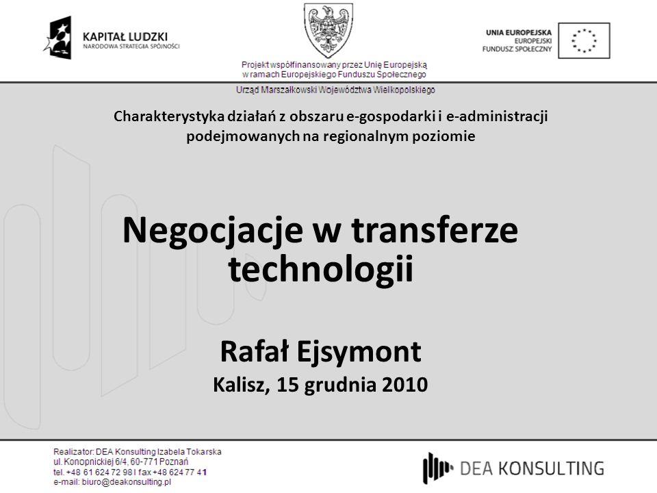 Negocjacje w transferze technologii Rafał Ejsymont Kalisz, 15 grudnia 2010 Charakterystyka działań z obszaru e-gospodarki i e-administracji podejmowan