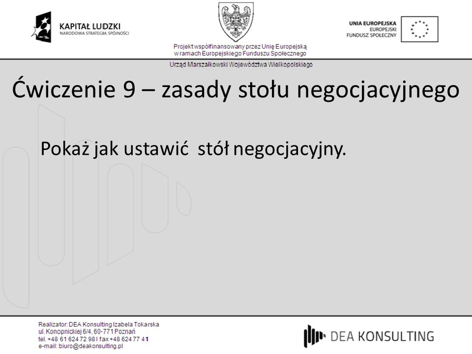 Ćwiczenie 9 – zasady stołu negocjacyjnego Pokaż jak ustawić stół negocjacyjny.