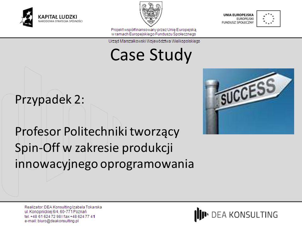 Case Study Przypadek 2: Profesor Politechniki tworzący Spin-Off w zakresie produkcji innowacyjnego oprogramowania