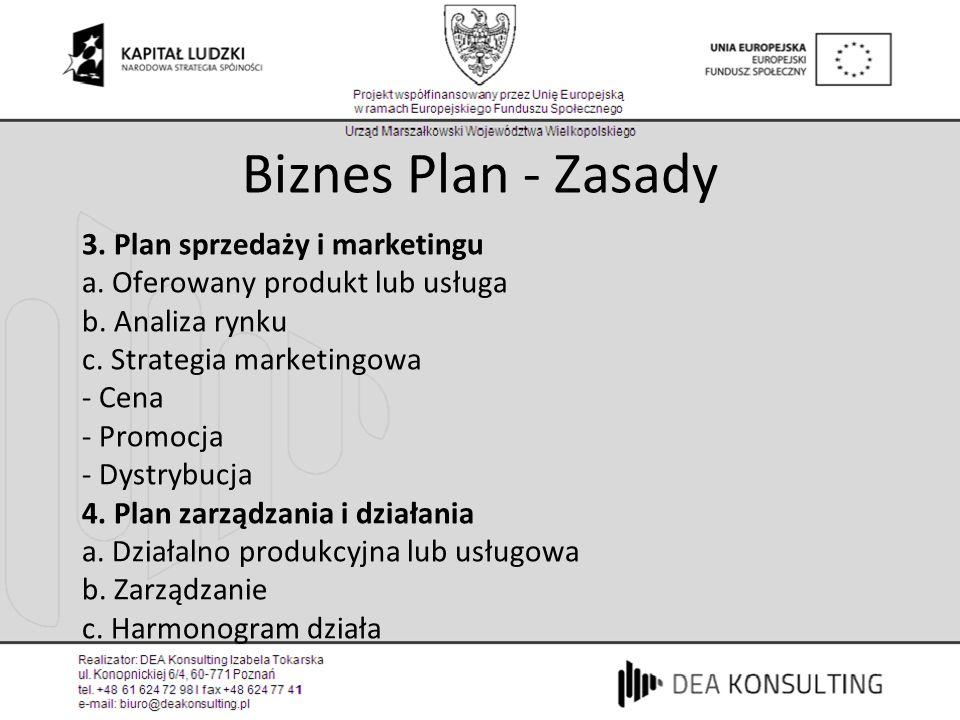3. Plan sprzedaży i marketingu a. Oferowany produkt lub usługa b. Analiza rynku c. Strategia marketingowa - Cena - Promocja - Dystrybucja 4. Plan zarz