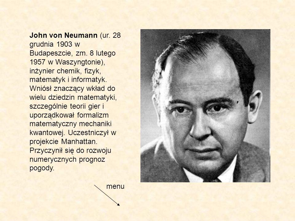 John von Neumann (ur. 28 grudnia 1903 w Budapeszcie, zm. 8 lutego 1957 w Waszyngtonie), inżynier chemik, fizyk, matematyk i informatyk. Wniósł znacząc