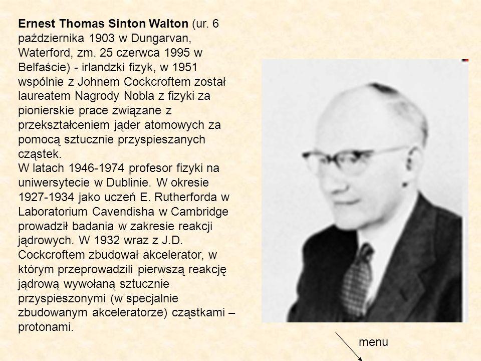 Ernest Thomas Sinton Walton (ur. 6 października 1903 w Dungarvan, Waterford, zm. 25 czerwca 1995 w Belfaście) - irlandzki fizyk, w 1951 wspólnie z Joh