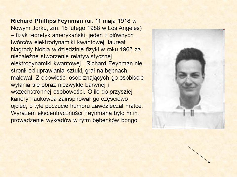Richard Phillips Feynman (ur. 11 maja 1918 w Nowym Jorku, zm. 15 lutego 1988 w Los Angeles) – fizyk teoretyk amerykański, jeden z głównych twórców ele