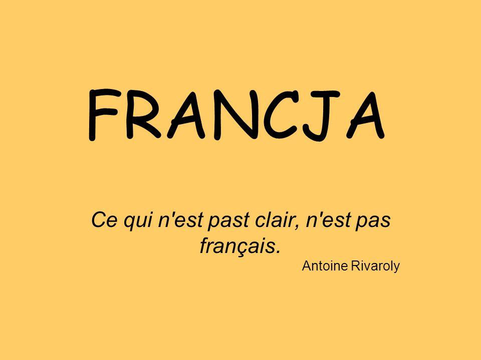 FRANCJA Ce qui n'est past clair, n'est pas français. Antoine Rivaroly