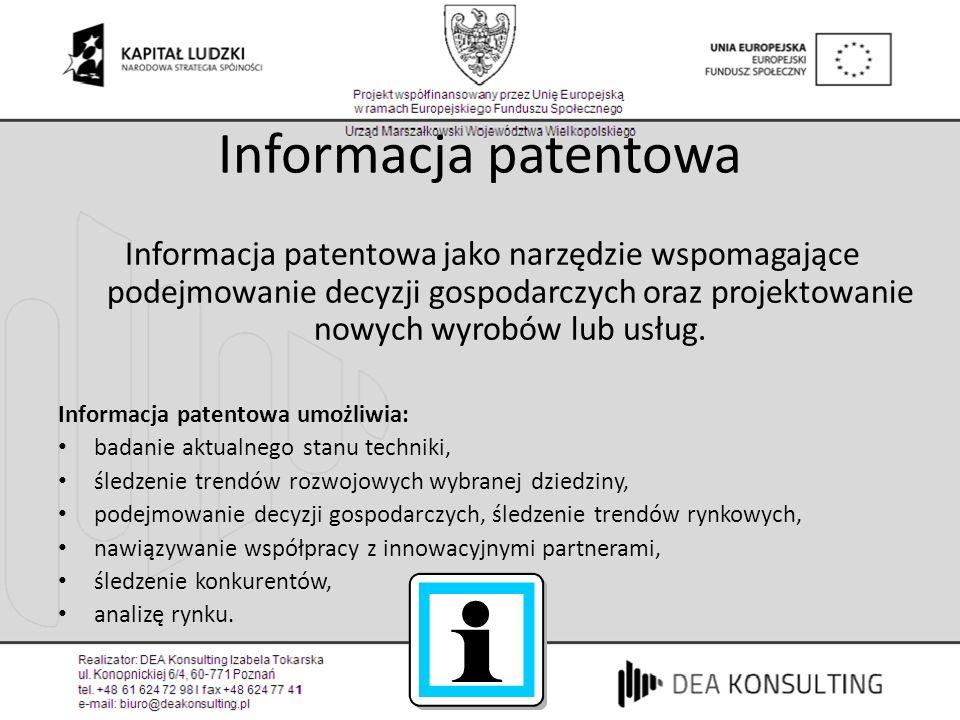 Informacja patentowa Informacja patentowa jako narzędzie wspomagające podejmowanie decyzji gospodarczych oraz projektowanie nowych wyrobów lub usług.
