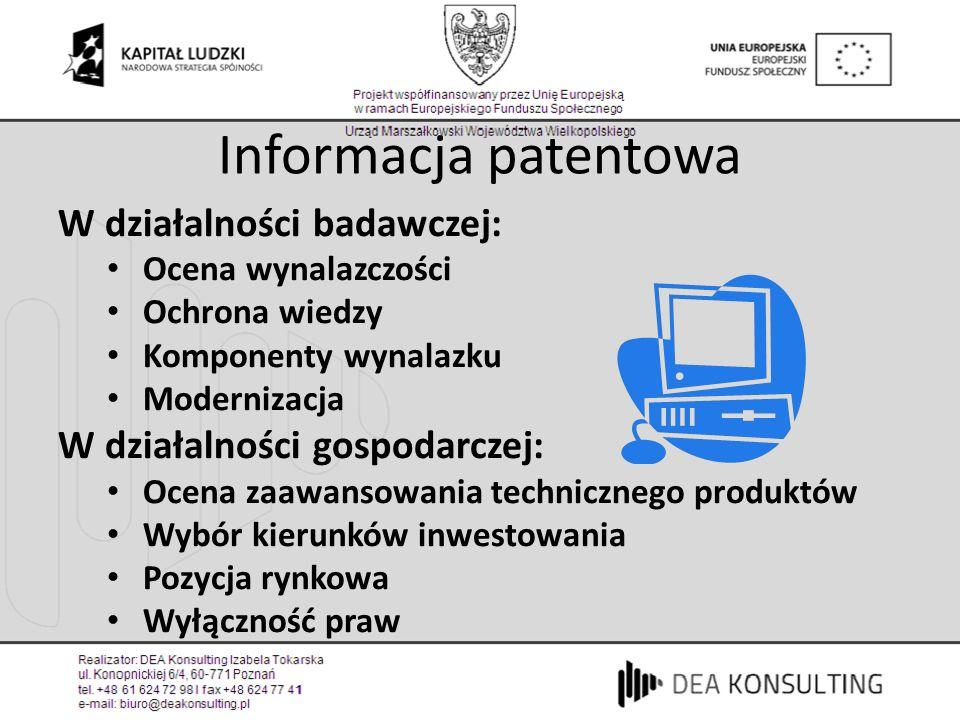 Informacja patentowa W działalności badawczej: Ocena wynalazczości Ochrona wiedzy Komponenty wynalazku Modernizacja W działalności gospodarczej: Ocena
