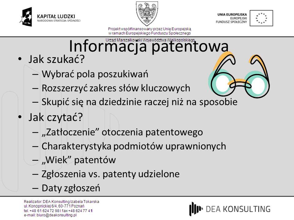 Informacja patentowa Jak szukać? – Wybrać pola poszukiwań – Rozszerzyć zakres słów kluczowych – Skupić się na dziedzinie raczej niż na sposobie Jak cz