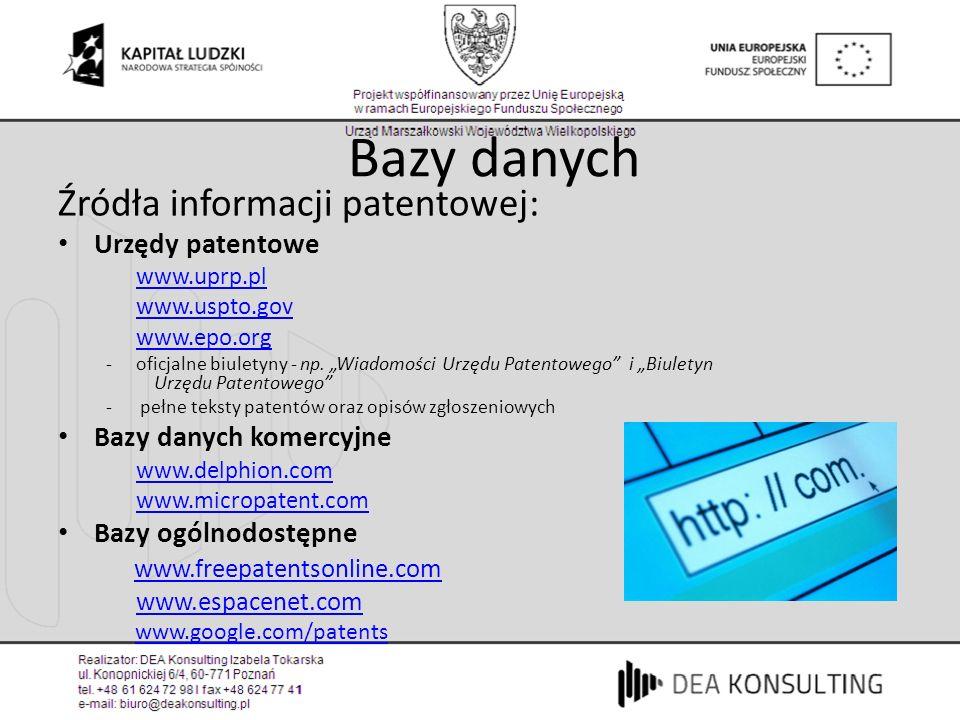 Bazy danych Źródła informacji patentowej: Urzędy patentowe www.uprp.pl www.uspto.gov www.epo.org -oficjalne biuletyny - np. Wiadomości Urzędu Patentow