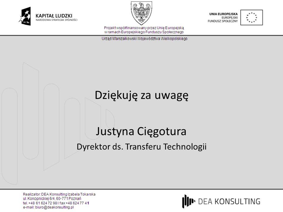 Dziękuję za uwagę Justyna Cięgotura Dyrektor ds. Transferu Technologii