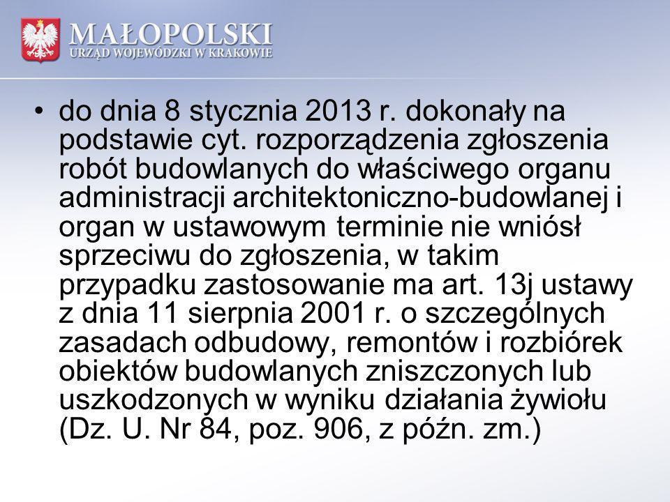 do dnia 8 stycznia 2013 r. dokonały na podstawie cyt. rozporządzenia zgłoszenia robót budowlanych do właściwego organu administracji architektoniczno-