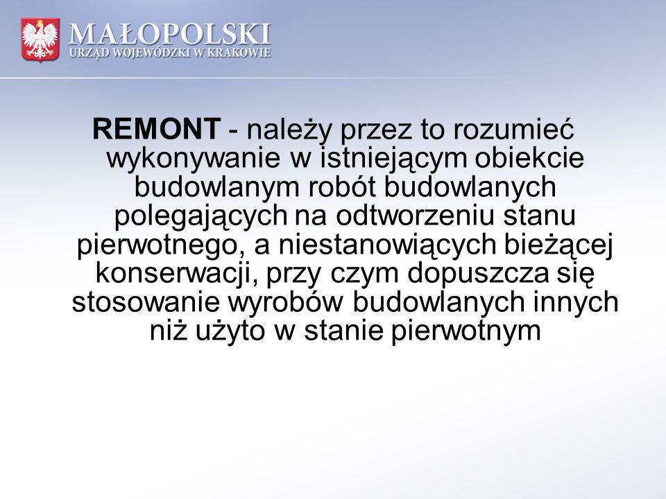 REMONT - należy przez to rozumieć wykonywanie w istniejącym obiekcie budowlanym robót budowlanych polegających na odtworzeniu stanu pierwotnego, a nie