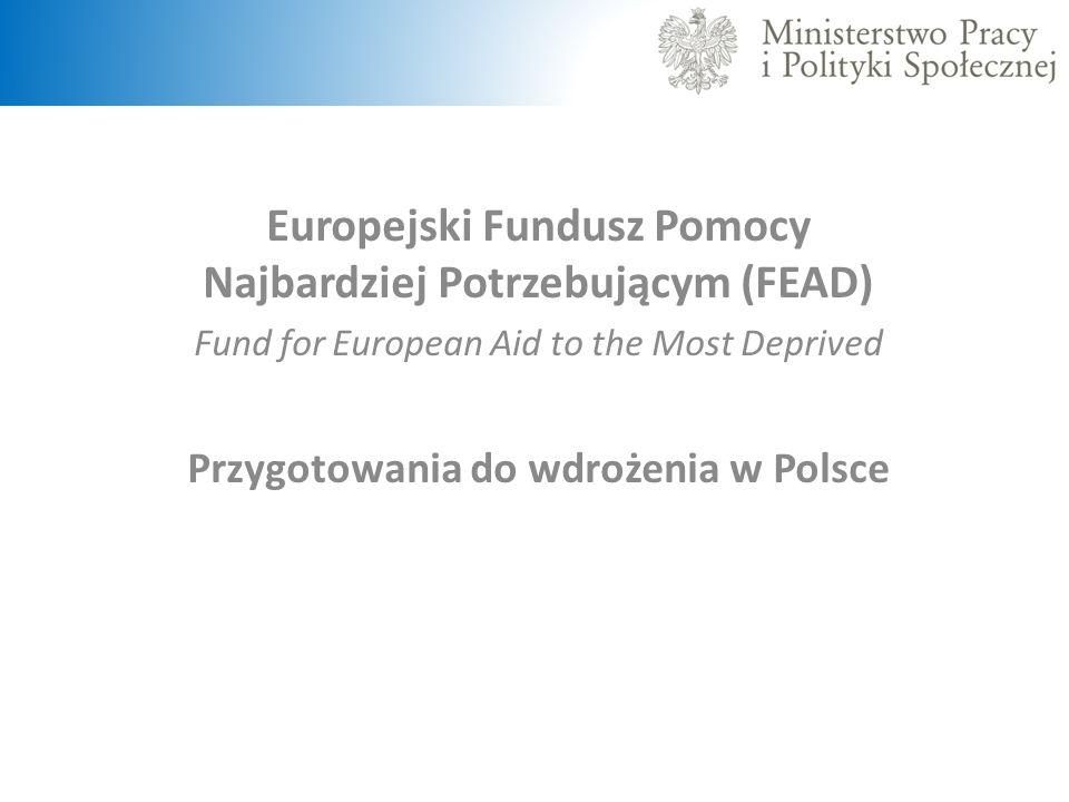 Europejski Fundusz Pomocy Najbardziej Potrzebującym (FEAD) Fund for European Aid to the Most Deprived Przygotowania do wdrożenia w Polsce