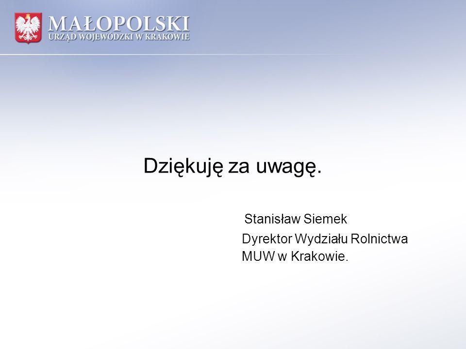 Dziękuję za uwagę. Stanisław Siemek Dyrektor Wydziału Rolnictwa MUW w Krakowie.