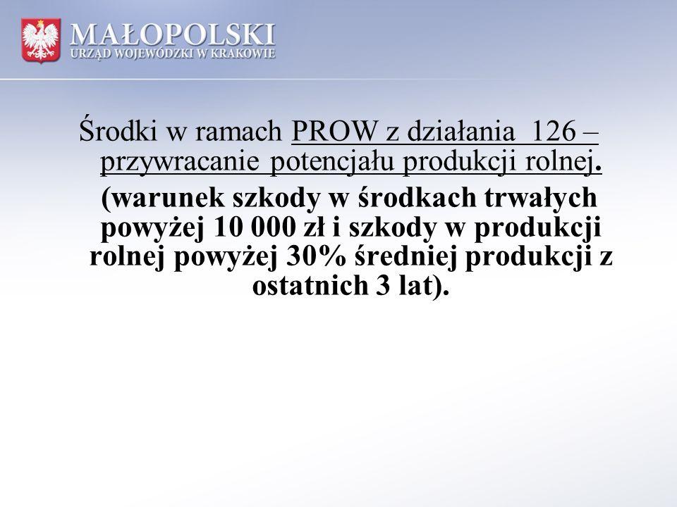 Środki w ramach PROW z działania 126 – przywracanie potencjału produkcji rolnej. (warunek szkody w środkach trwałych powyżej 10 000 zł i szkody w prod