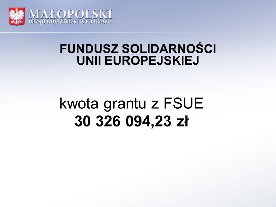 FUNDUSZ SOLIDARNOŚCI UNII EUROPEJSKIEJ kwota grantu z FSUE 30 326 094,23 zł