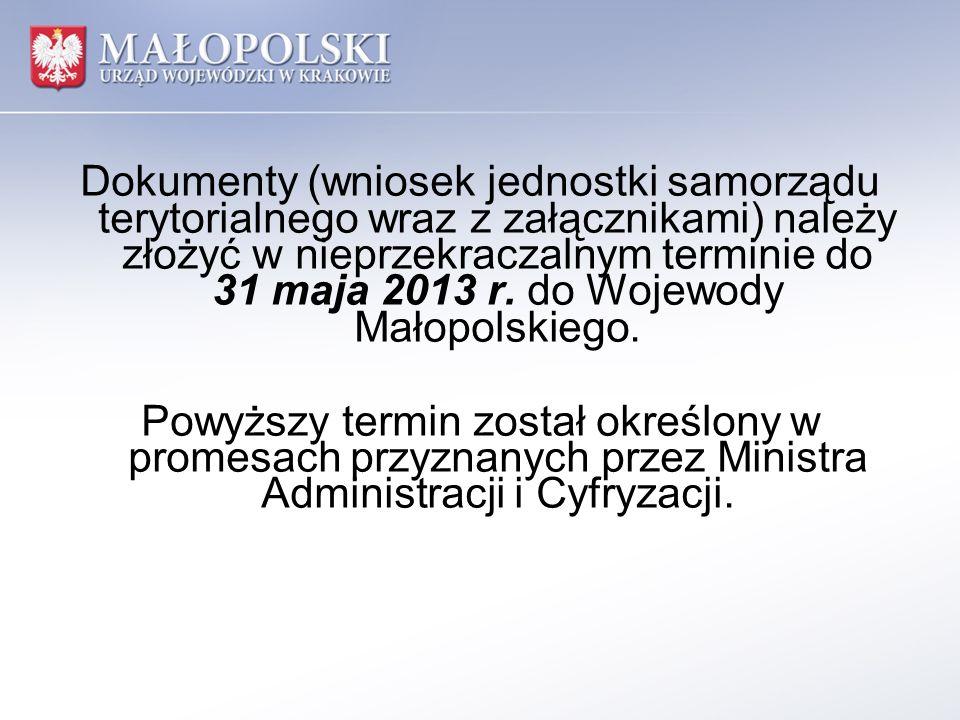 Dokumenty (wniosek jednostki samorządu terytorialnego wraz z załącznikami) należy złożyć w nieprzekraczalnym terminie do 31 maja 2013 r. do Wojewody M