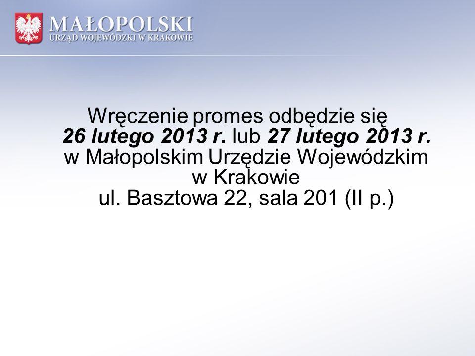 Wręczenie promes odbędzie się 26 lutego 2013 r. lub 27 lutego 2013 r. w Małopolskim Urzędzie Wojewódzkim w Krakowie ul. Basztowa 22, sala 201 (II p.)