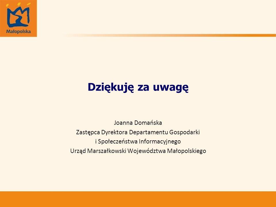 Dziękuję za uwagę Joanna Domańska Zastępca Dyrektora Departamentu Gospodarki i Społeczeństwa Informacyjnego Urząd Marszałkowski Województwa Małopolski