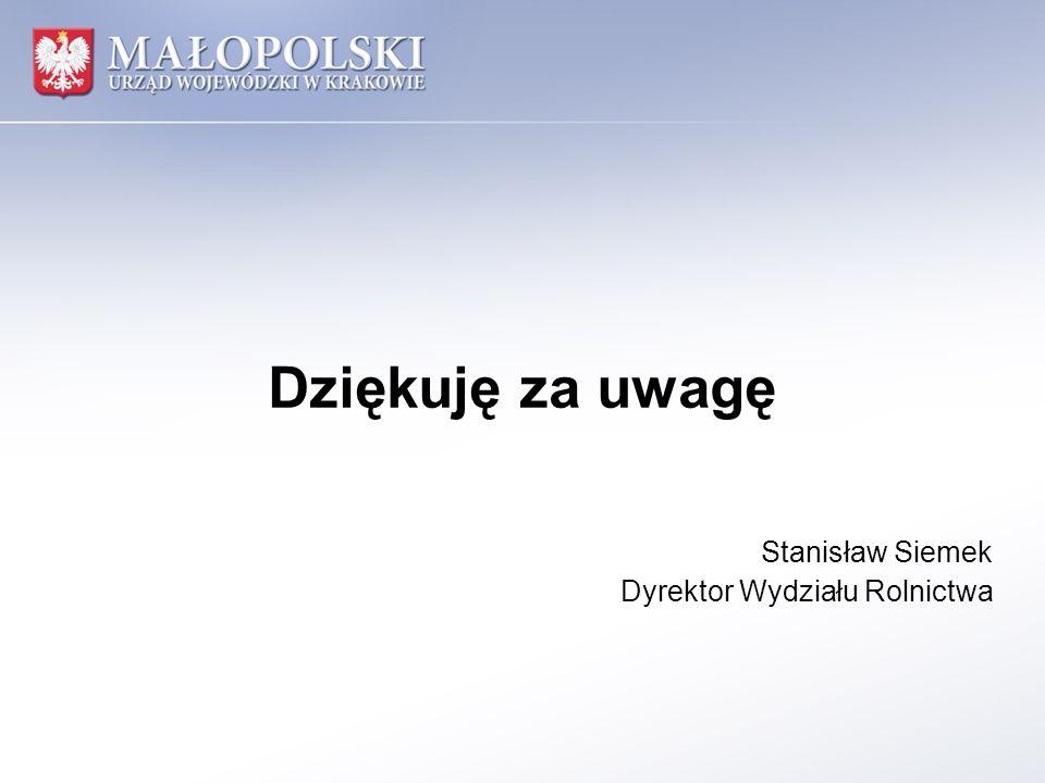 Dziękuję za uwagę Stanisław Siemek Dyrektor Wydziału Rolnictwa