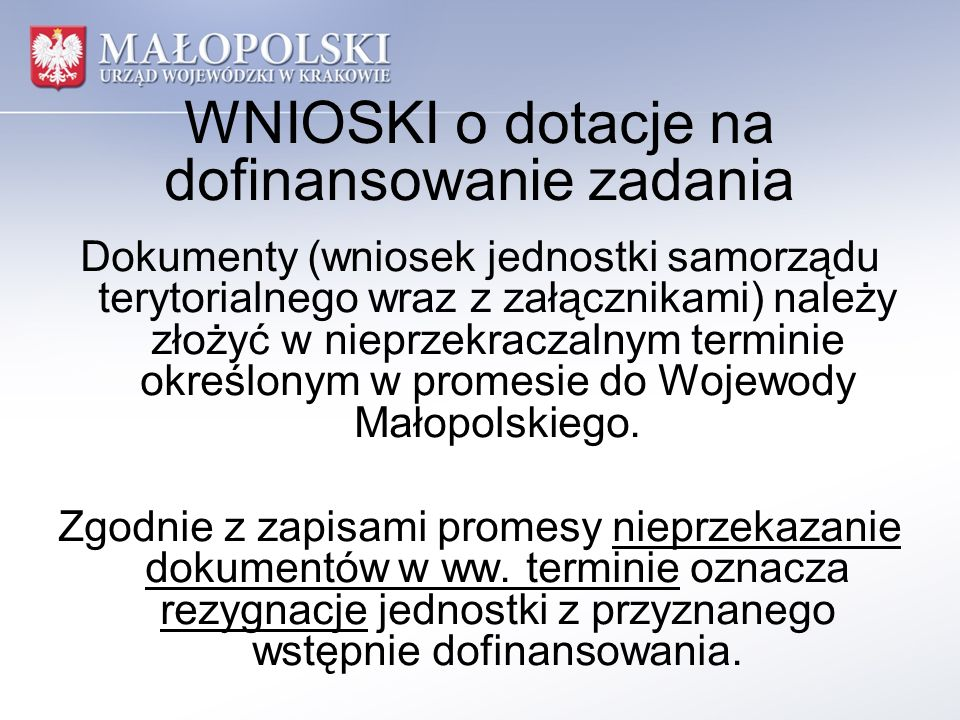 Dokumenty (wniosek jednostki samorządu terytorialnego wraz z załącznikami) należy złożyć w nieprzekraczalnym terminie określonym w promesie do Wojewod
