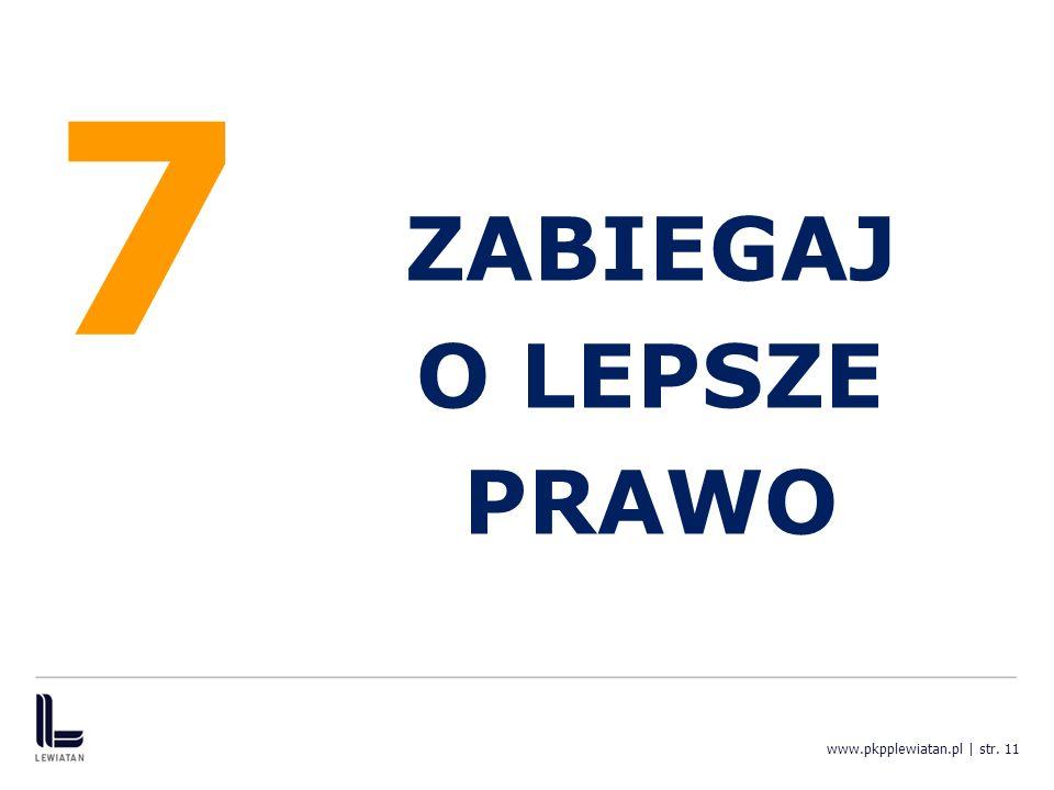 7 ZABIEGAJ O LEPSZE PRAWO www.pkpplewiatan.pl | str. 11