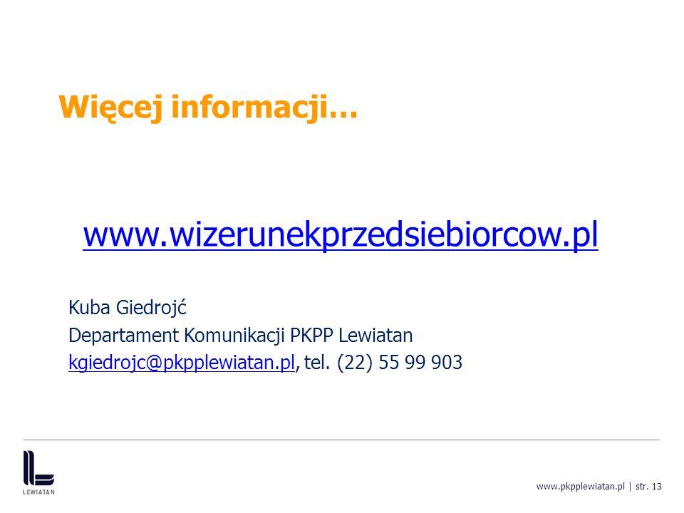 Więcej informacji… www.wizerunekprzedsiebiorcow.pl Kuba Giedrojć Departament Komunikacji PKPP Lewiatan kgiedrojc@pkpplewiatan.plkgiedrojc@pkpplewiatan.pl, tel.