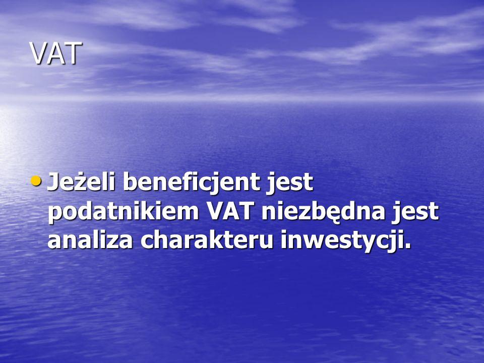 VAT Jeżeli beneficjent jest podatnikiem VAT niezbędna jest analiza charakteru inwestycji. Jeżeli beneficjent jest podatnikiem VAT niezbędna jest anali