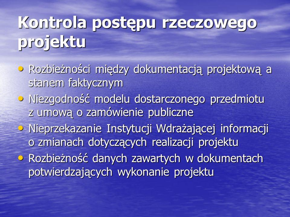Kontrola postępu rzeczowego projektu Rozbieżności między dokumentacją projektową a stanem faktycznym Rozbieżności między dokumentacją projektową a stanem faktycznym Niezgodność modelu dostarczonego przedmiotu z umową o zamówienie publiczne Niezgodność modelu dostarczonego przedmiotu z umową o zamówienie publiczne Nieprzekazanie Instytucji Wdrażającej informacji o zmianach dotyczących realizacji projektu Nieprzekazanie Instytucji Wdrażającej informacji o zmianach dotyczących realizacji projektu Rozbieżność danych zawartych w dokumentach potwierdzających wykonanie projektu Rozbieżność danych zawartych w dokumentach potwierdzających wykonanie projektu