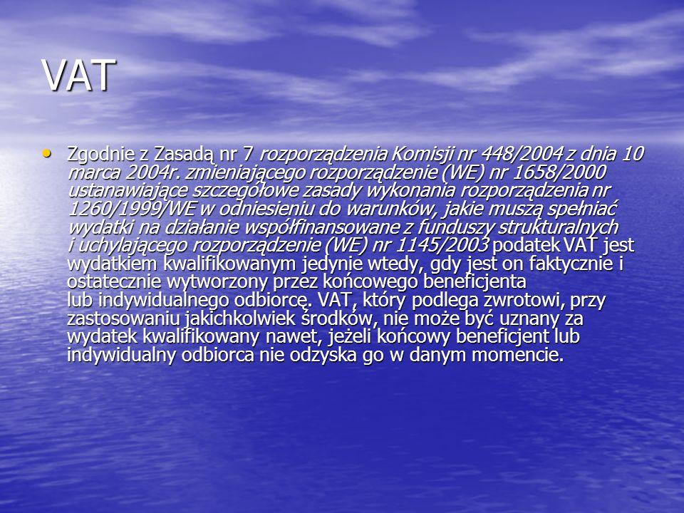 VAT Zgodnie z Zasadą nr 7 rozporządzenia Komisji nr 448/2004 z dnia 10 marca 2004r. zmieniającego rozporządzenie (WE) nr 1658/2000 ustanawiające szcze