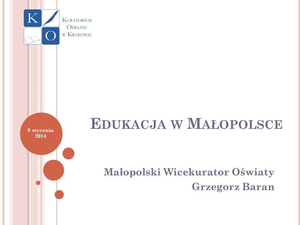 E DUKACJA W M AŁOPOLSCE Małopolski Wicekurator Oświaty Grzegorz Baran 6 stycznia 2014