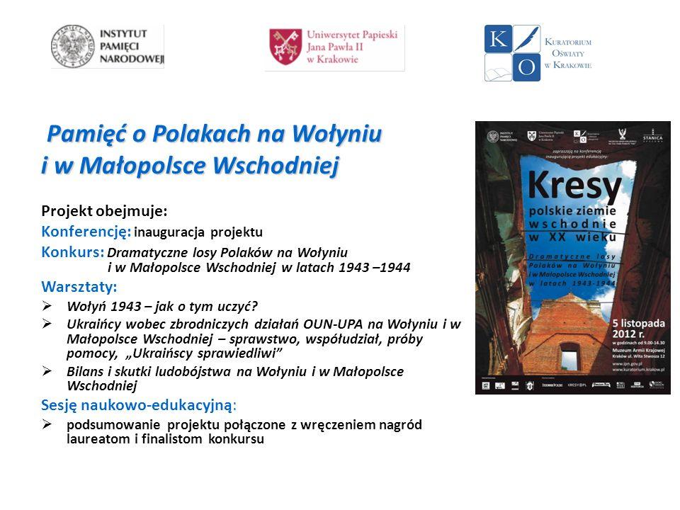 Pamięć o Polakach na Wołyniu Pamięć o Polakach na Wołyniu i w Małopolsce Wschodniej Projekt obejmuje: Konferencję: inauguracja projektu Konkurs: Drama