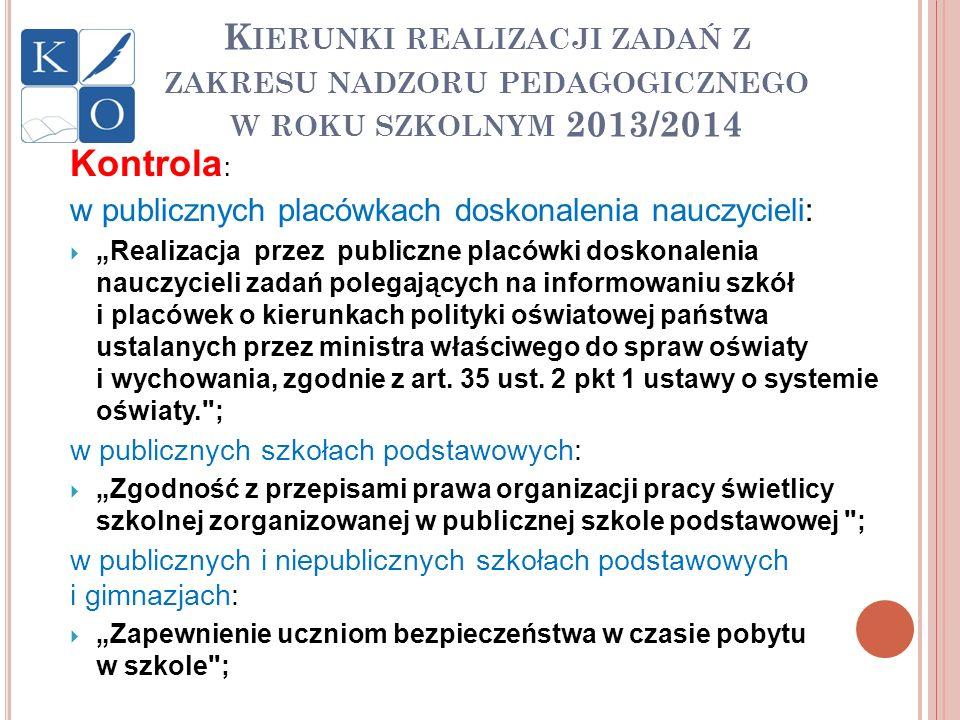 K IERUNKI REALIZACJI ZADAŃ Z ZAKRESU NADZORU PEDAGOGICZNEGO W ROKU SZKOLNYM 2013/2014 Kontrola : w publicznych placówkach doskonalenia nauczycieli: Re