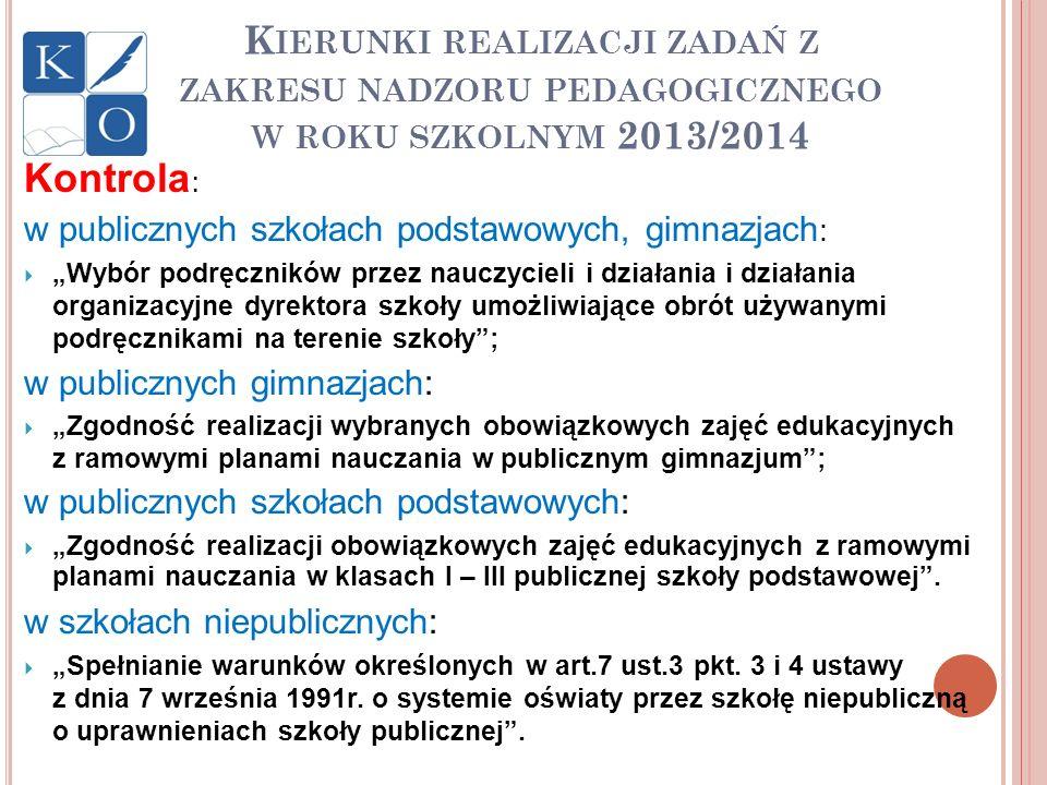 K IERUNKI REALIZACJI ZADAŃ Z ZAKRESU NADZORU PEDAGOGICZNEGO W ROKU SZKOLNYM 2013/2014 Kontrola : w publicznych szkołach podstawowych, gimnazjach : Wyb