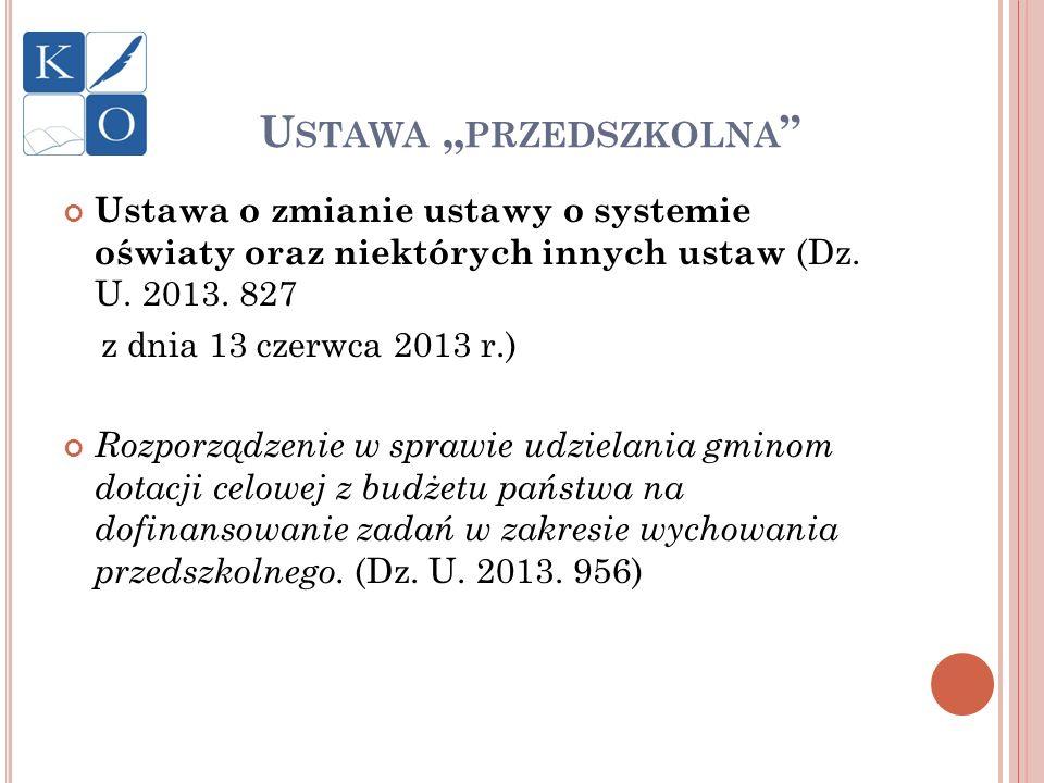 U STAWA PRZEDSZKOLNA Ustawa o zmianie ustawy o systemie oświaty oraz niektórych innych ustaw (Dz. U. 2013. 827 z dnia 13 czerwca 2013 r.) Rozporządzen